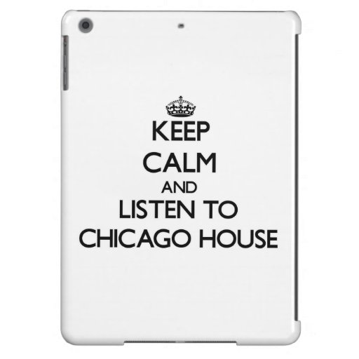 Keep calm and listen to CHICAGO HOUSE iPad Air Covers
