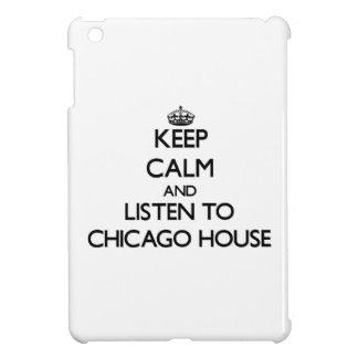 Keep calm and listen to CHICAGO HOUSE Cover For The iPad Mini