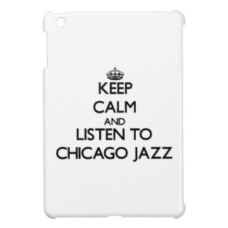 Keep calm and listen to CHICAGO JAZZ Cover For The iPad Mini