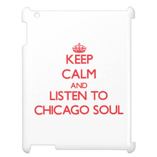 Keep calm and listen to CHICAGO SOUL Case For The iPad