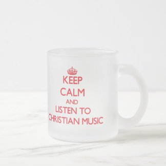 Keep calm and listen to CHRISTIAN MUSIC Mug