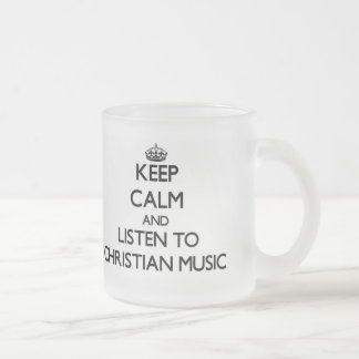 Keep calm and listen to CHRISTIAN MUSIC Coffee Mug