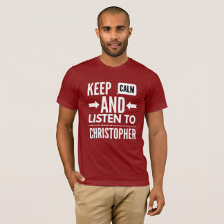 Keep Calm and listen to Christopher T-Shirt