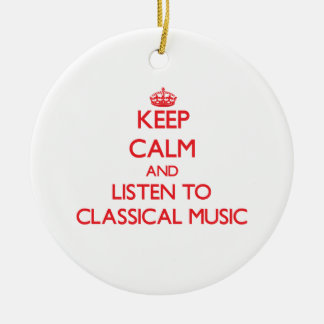 Keep calm and listen to CLASSICAL MUSIC Ornament