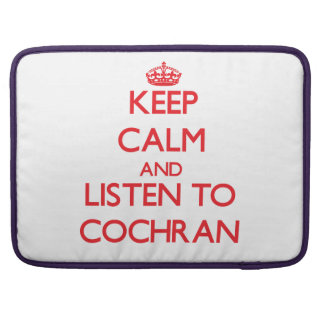 Keep calm and Listen to Cochran MacBook Pro Sleeve