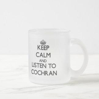Keep calm and Listen to Cochran Mugs