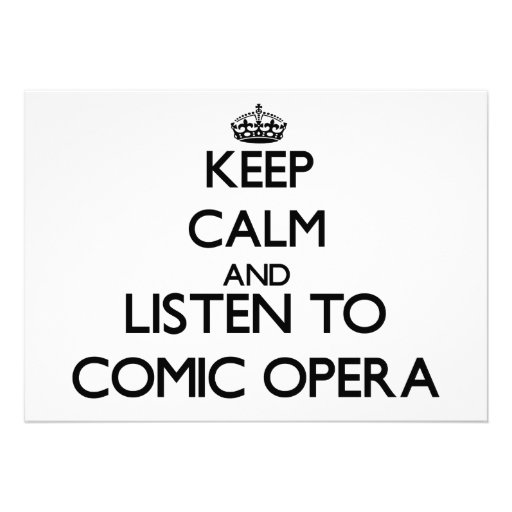 Keep calm and listen to COMIC OPERA Invitations