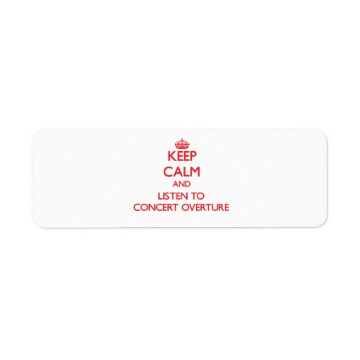 Keep calm and listen to CONCERT OVERTURE Return Address Label