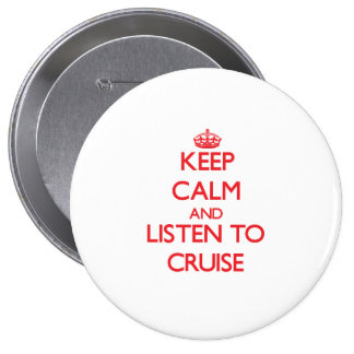 Keep calm and Listen to Cruise Pin