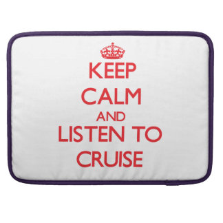 Keep calm and Listen to Cruise Sleeves For MacBooks