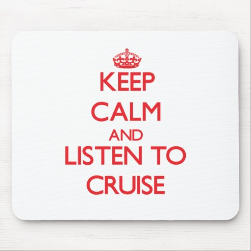 Keep calm and Listen to Cruise Mousepad