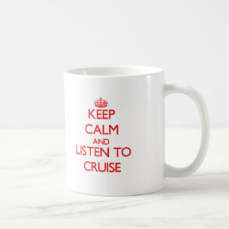 Keep calm and Listen to Cruise Mug
