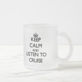 Keep calm and Listen to Cruise Coffee Mug