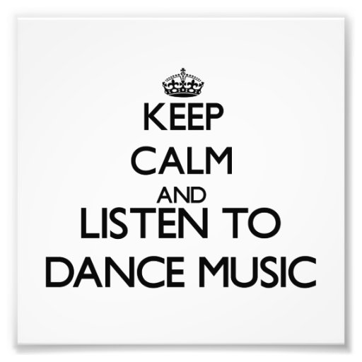 Keep calm and listen to DANCE MUSIC Photograph