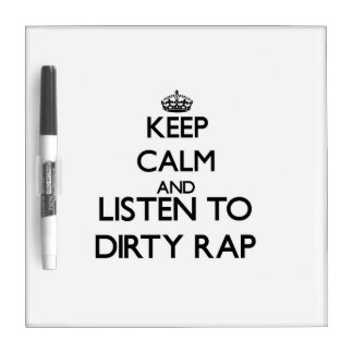 Keep calm and listen to DIRTY RAP Dry-Erase Boards