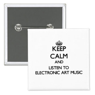 Keep calm and listen to ELECTRONIC ART MUSIC 2 Inch Square Button