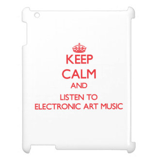 Keep calm and listen to ELECTRONIC ART MUSIC Cover For The iPad 2 3 4