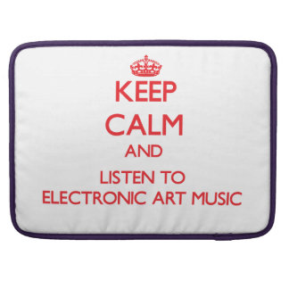 Keep calm and listen to ELECTRONIC ART MUSIC Sleeve For MacBook Pro