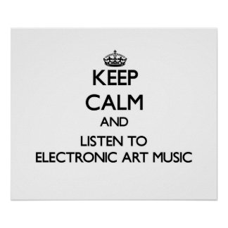 Keep calm and listen to ELECTRONIC ART MUSIC Poster