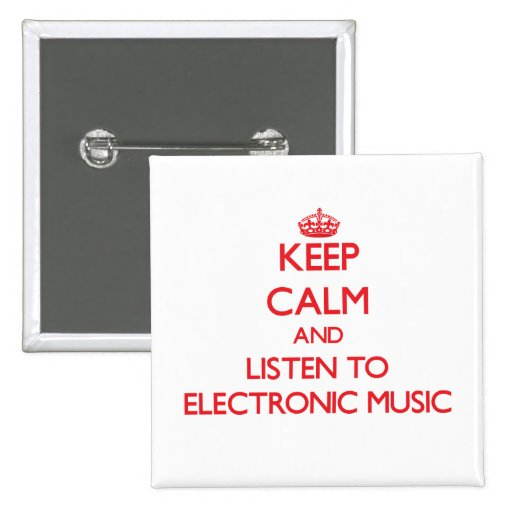 Keep calm and listen to ELECTRONIC MUSIC Pinback Buttons