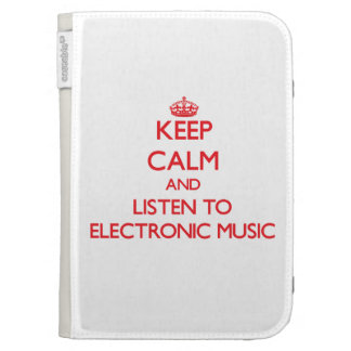 Keep calm and listen to ELECTRONIC MUSIC Kindle 3G Cases