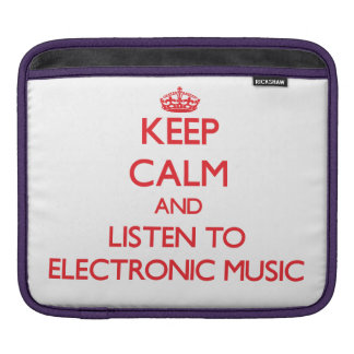 Keep calm and listen to ELECTRONIC MUSIC Sleeve For iPads
