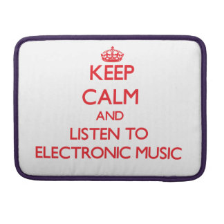 Keep calm and listen to ELECTRONIC MUSIC MacBook Pro Sleeve