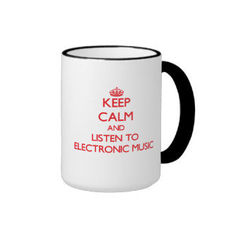 Keep calm and listen to ELECTRONIC MUSIC Mugs