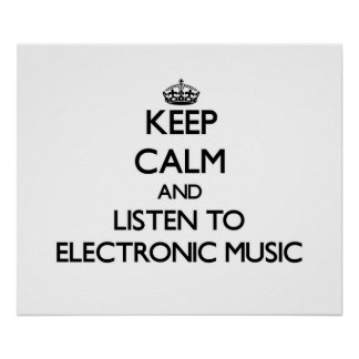 Keep calm and listen to ELECTRONIC MUSIC Poster
