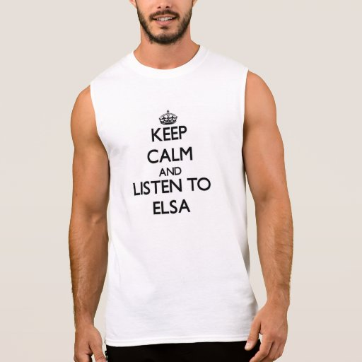 Keep Calm and listen to Elsa Sleeveless T-shirts
