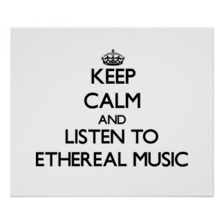 Keep calm and listen to ETHEREAL MUSIC Print