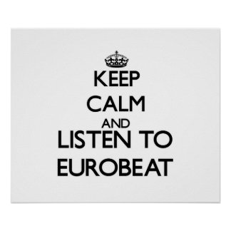 Keep calm and listen to EUROBEAT Posters