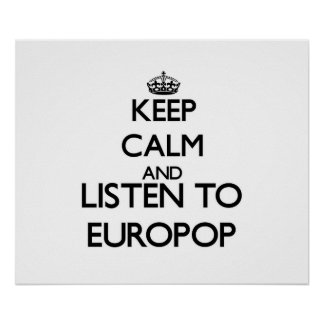 Keep calm and listen to EUROPOP Posters