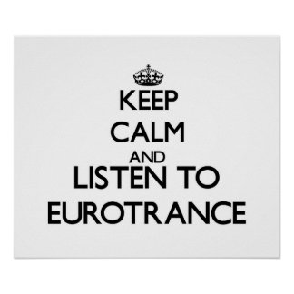 Keep calm and listen to EUROTRANCE Posters