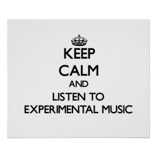Keep calm and listen to EXPERIMENTAL MUSIC Poster