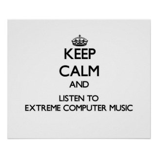 Keep calm and listen to EXTREME COMPUTER MUSIC Poster