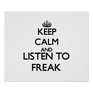 Keep calm and listen to FREAK Posters