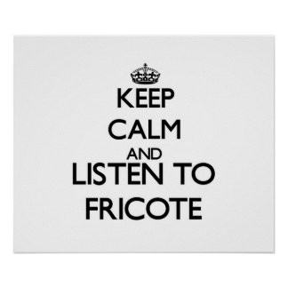 Keep calm and listen to FRICOTE Print