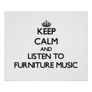Keep calm and listen to FURNITURE MUSIC Print