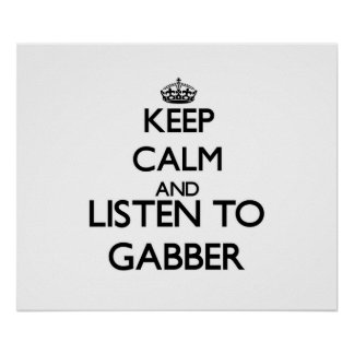 Keep calm and listen to GABBER Posters