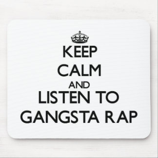 Keep calm and listen to GANGSTA RAP Mouse Pads
