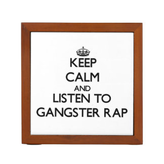 Keep calm and listen to GANGSTER RAP Desk Organizers