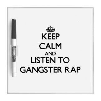 Keep calm and listen to GANGSTER RAP Dry-Erase Boards