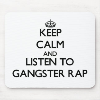 Keep calm and listen to GANGSTER RAP Mouse Pads