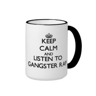 Keep calm and listen to GANGSTER RAP Coffee Mugs
