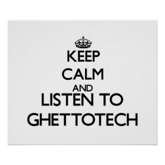 Keep calm and listen to GHETTOTECH Posters