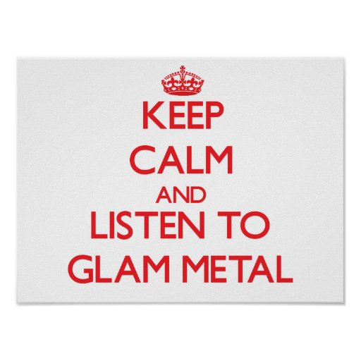 Keep calm and listen to GLAM METAL Print