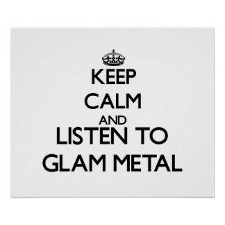 Keep calm and listen to GLAM METAL Posters