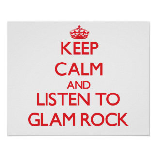 Keep calm and listen to GLAM ROCK Posters