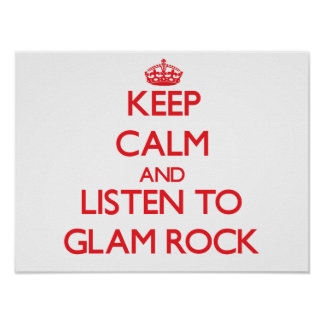 Keep calm and listen to GLAM ROCK Print